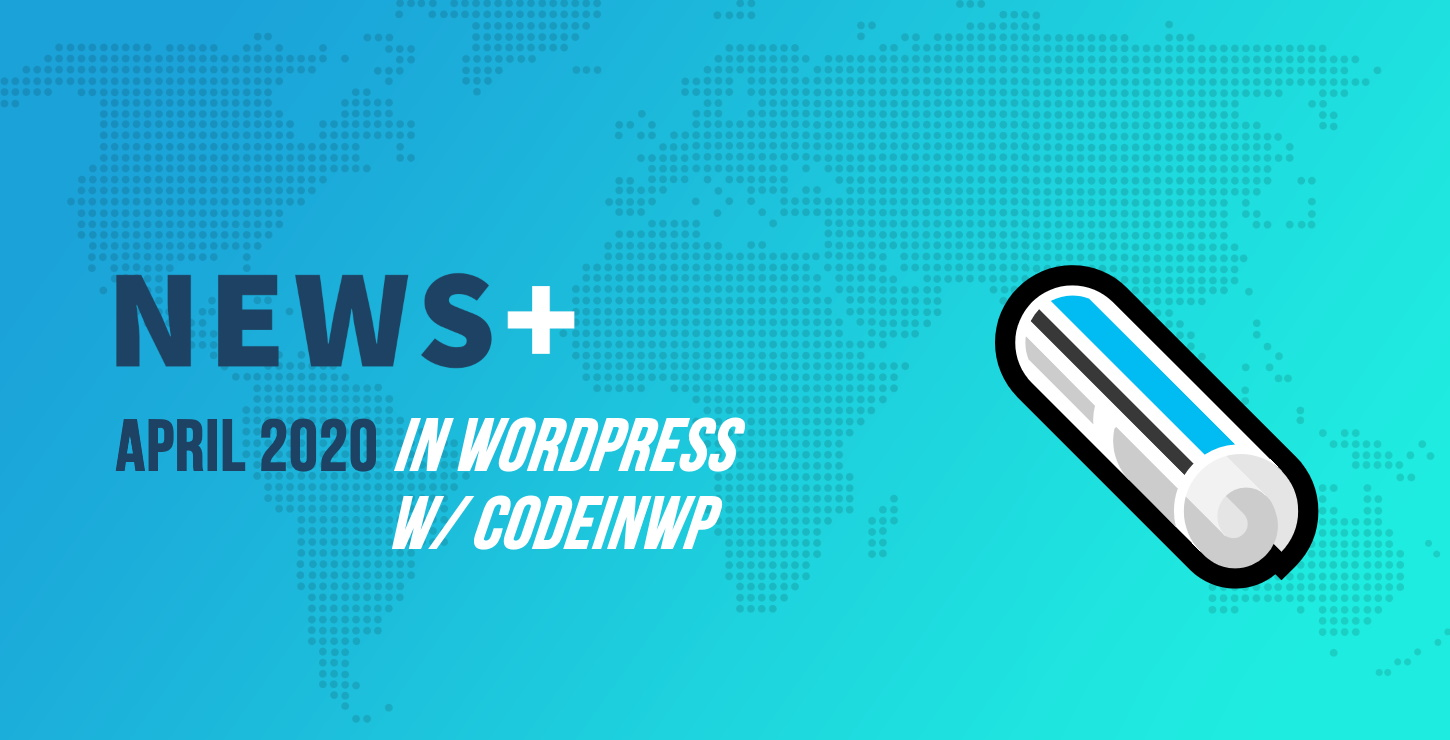 WCEU Canceled, WordPress 5.4 Out, WooCommerce 4.0, Remote Work - April 2020 WordPress News w/ CodeinWP